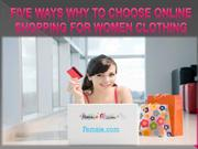 Five Ways Why to Choose Online Shopping for Women Clothing