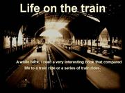Life On A Train