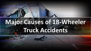 Major Causes of 18-Wheeler Truck Accidents