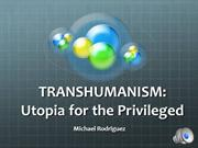 Transhumanism: Utopia for the Privileged