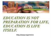 EDUCATION IS NOT PREPARATION FOR LIFE, EDUCATION IS LIFE ITSELF.