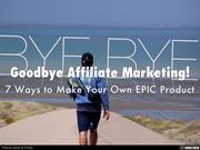 Goodbye Affiliate Marketing! 7 Ways To Create YOUR OWN EPIC Product