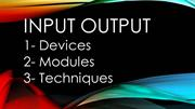 Input OUTPUT Techniques and Modules