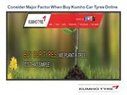 Consider Major Factor When Buy Kumho Car Tyres