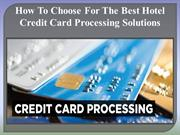 How To Choose For The Best Hotel Credit Card Processing Solutions