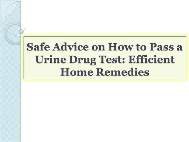 Safe Advice On How To Pass A Urine Drug Test Efficient Home Remed