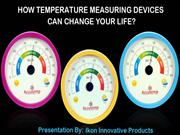 How Temperature Measuring Devices Can Change Your Life?
