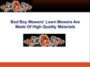 Bad Boy Mowers' Lawn Mowers Are Made Of High Quality Materials
