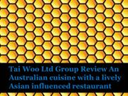 Tai Woo Ltd Group Review An Australian cuisine with a lively Asian inf