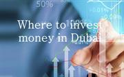 Where to invest money in Dubai