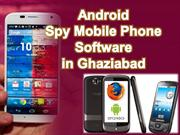 Android version Spy Mobile Phone Software in Ghaziabad