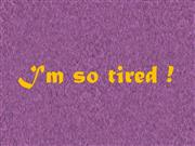 I'm so tired! :-)