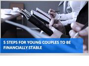 5 STEPS FOR YOUNG COUPLES TO BE FINANCIALLY STABLE