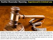 Heather Shoemaker Wyoming - Experienced in Criminal Law
