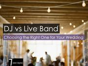 DJ vs Live Band: Choosing the Right One for Your Wedding