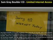 Sam Gray Boulder CO - Limited Internet Access