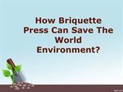 How Briquette Press Can Save The World Environment