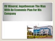 VV Mineral, Jegatheesan The Man With An Economic Plan For His Company