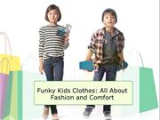 Funky Kids Clothes- All About Fashion and Comfort
