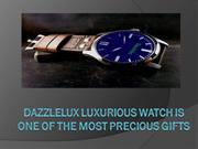Dazzlelux Luxurious Watch is one of the Most Precious Gifts