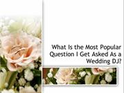 What Is the Most Popular Question I Get Asked As a Wedding DJ