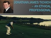 Jonathan James Tichich – An Ethical Professional