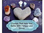 Crystals That Help You Battle With Fatigue and Stress