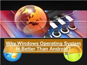 Why Windows Operating System Is Better Than Android?