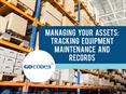 Managing Your Assets: Tracking Equipment Maintenance and Records