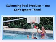 Swimming Pool Products – You Can't Ignore Them!