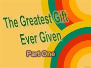 The Greatest Gift Ever Given- Part One