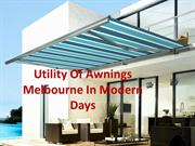 Utility Of Awnings Melbourne In Modern Days