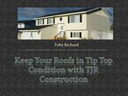 Keep Your Roofs in Tip Top Condition -TJR Construction - Toby Richard