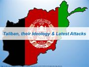 Taliban, their Ideology and latest attacks