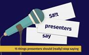 15 things presenters should (really) stop saying by @matteoc