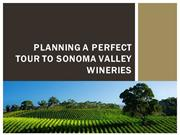 Planning a perfect tour to Sonoma Valley Wineries