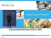 Precious Metals Mining Market in Chile to 2020