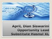 April, Dian Siswarini Opportunity Lead Substitute Hasnul XL