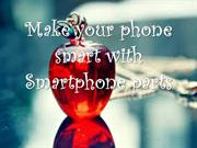 Make your phone smart with smartphone parts