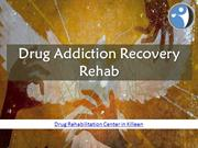 Drug Addiction Recovery Rehab-Drug Rehabilitation Center in Killeen