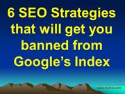 6 SEO Strategies that will get you banned from Google's Index