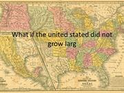 What if the united stated did not grow