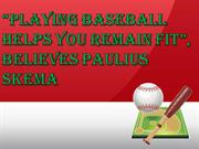 """Playing Baseball Helps You Remain Fit"", Believes Paulius Skema"
