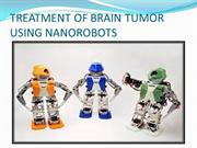 TREATMENT OF BRAIN TUMOR USING NANOROBOTS