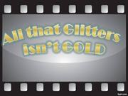 All that Glitters isn't Gold