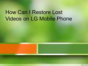 How Can I Restore Lost Videos on LG Mobile Phone