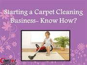 Starting a Carpet Cleaning Business- Know How?