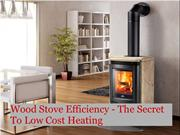 Wood Stove Efficiency - The Secret To Low Cost Heating