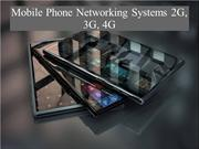 Mobile Phone Networking Systems 2G, 3G, 4G