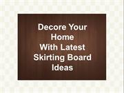 Decore Your Home With Latest Skirting Board Ideas